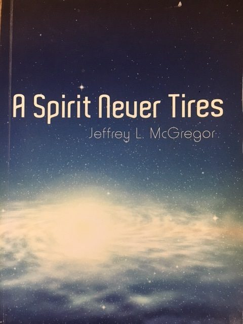 A Spirit Never Tires: Jeffrey McGregor